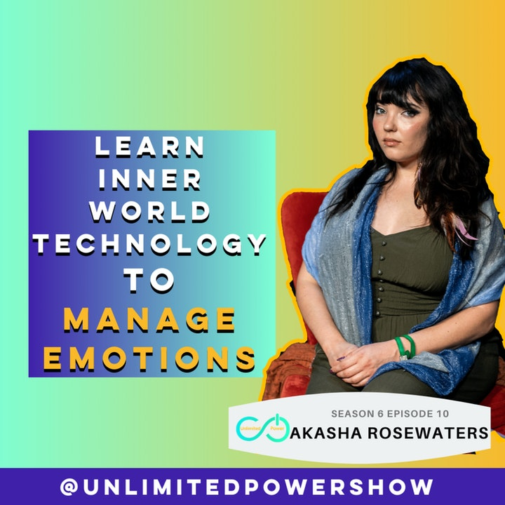UP #70 Learn Inner World Technology to manage emotions with Akasha Rosewaters
