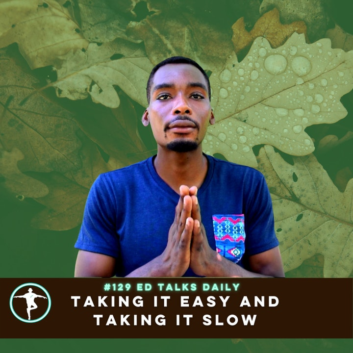 #129 Ed Talks taking it easy and taking it slow