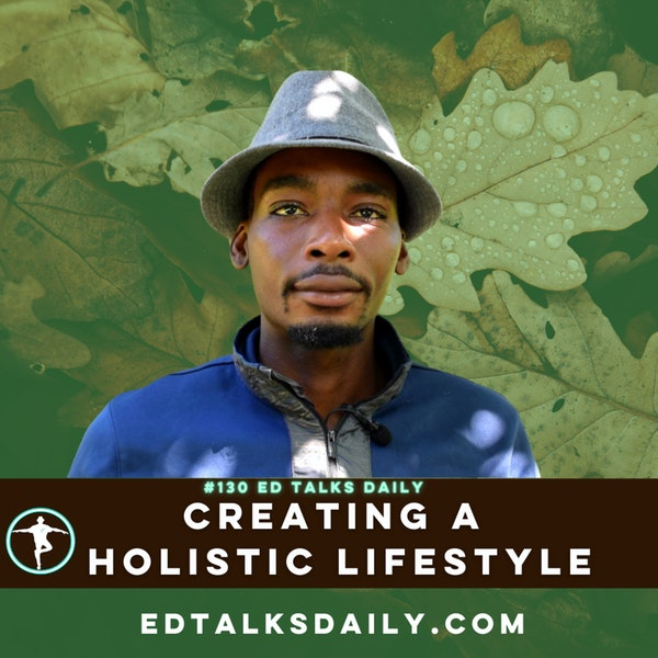 #130 Ed Talks creating a holistic lifestyle Image