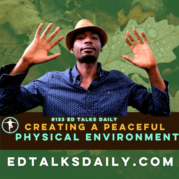 #133 Ed Talks Creating a peaceful physical environment that supports your holistic lifestyle Image