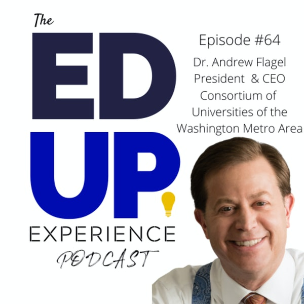 64: Survive & Thrive through a Higher Education Consortium - w/ Dr. Andrew Flagel, President, Consortium of Universities of the Washington Metro Area Image