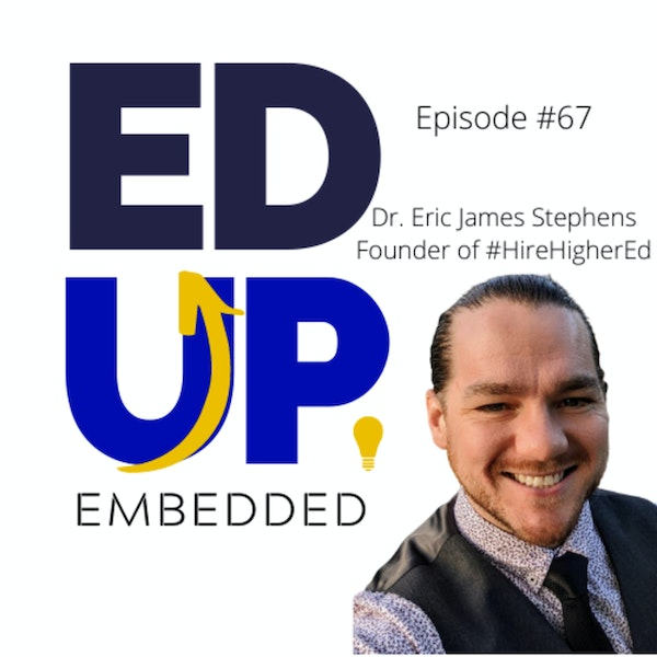 67: BONUS: EdUp Embedded - Changing the Landscape of Work in Hire Education with Dr. Eric James Stephens, Founder of #HireHigherEd
