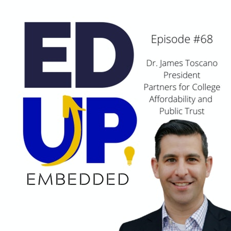 68: BONUS: EdUp Embedded - The Tuition Payer Bill of Rights - with Dr. James Toscano, President, Partners for College Affordability Image