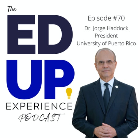 70: The Right Now & The Future of Higher Ed - with Dr. Jorge Haddock, President, University of Puerto Rico Image