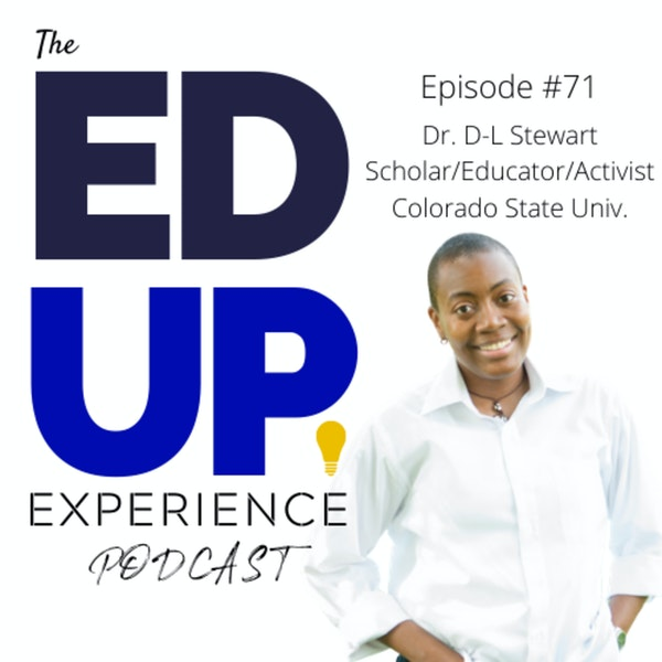 71: BONUS: EdUp Embedded - Higher Education Must Embrace Equity and Justice to Advance Diversity & Inclusion with Dr. D-L Stewart Image