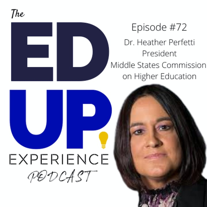 72: Partnering with Institutions for the Future - w/ Dr. Heather Perfetti, President, Middle States Commission on Higher Education