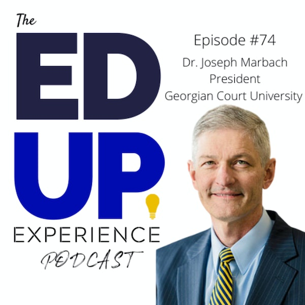 74: Value-Based Education for Accessibility and Affordability - with Dr. Joseph Marbach, President at Georgian Court University Image