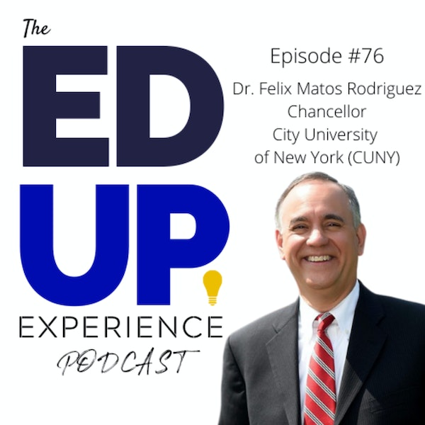76: Anchoring New York City through Higher Education - w/ Dr. Felix Matos Rodriguez, Chancellor, City University of New York (CUNY) Image