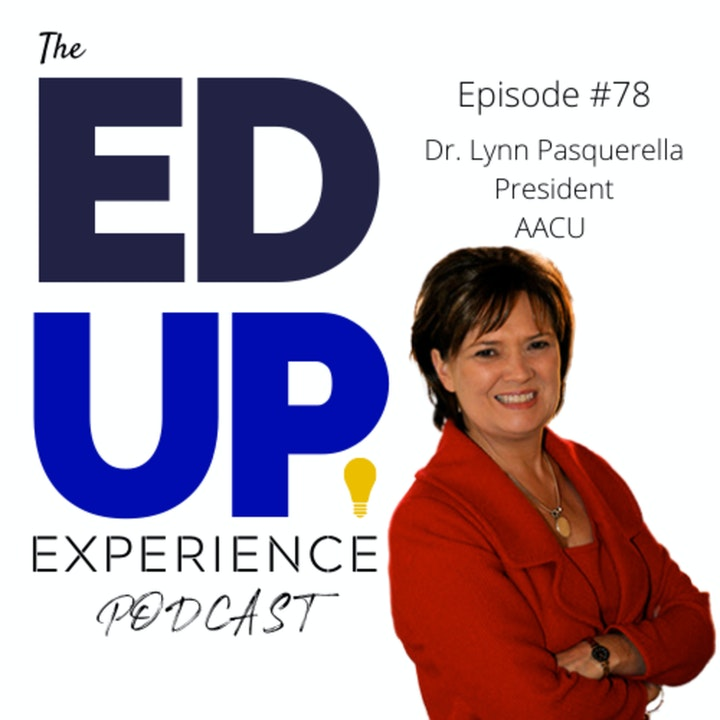 78: Doubling Down on Higher Education - with Dr. Lynn Pasquerella, President, Association of American Colleges and Universities