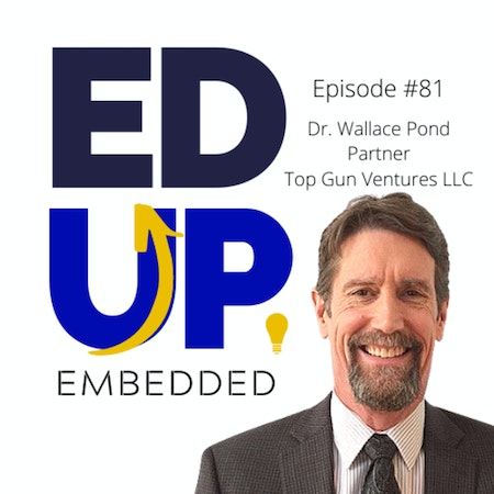 81: BONUS: EdUp Embedded - Higher Education's Winners and Losers - with Dr. Wallace Pond, Partner, Top Gun Ventures LLC Image