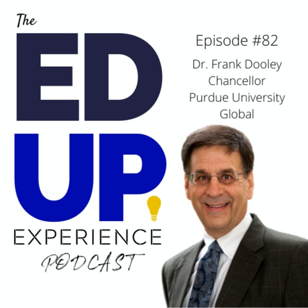 82: The Responsibility of Mentoring Students in Higher Education - with Dr. Frank Dooley, Chancellor, Purdue University Global Image