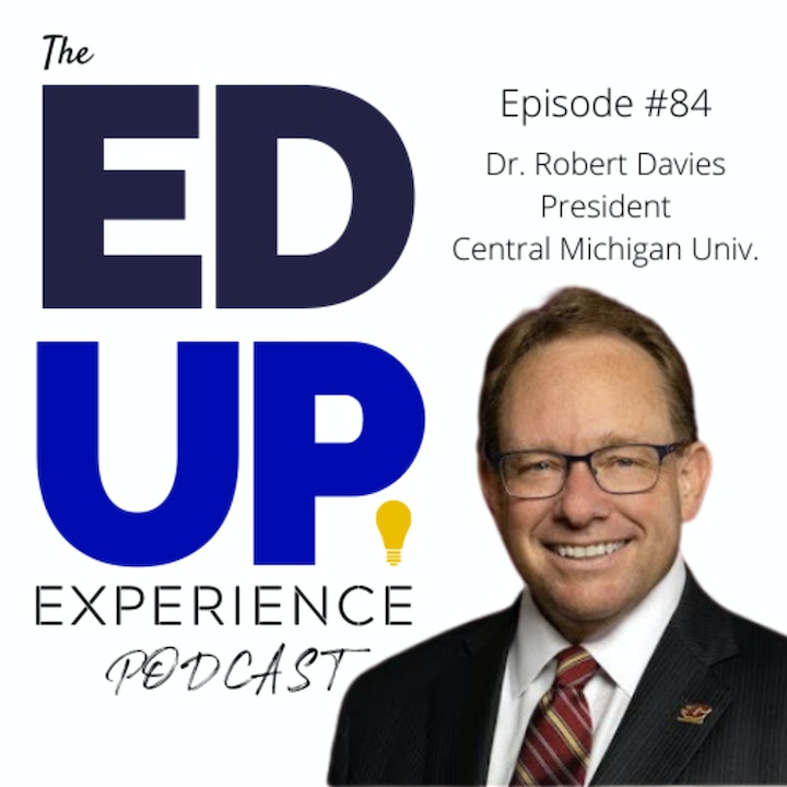 "84: The Importance of the Word ""AND"" in Higher Education - with Dr. Robert Davies, President, Central Michigan University"