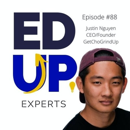 88: BONUS: EdUp Experts: If you're looking for a job: Create content - with Justin Nguyen, CEO, GetChoGrindUp Image