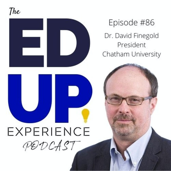 86: Empowering Undergrad Women and Inspiring Leadership - with Dr. David Finegold, President of Chatham University Image
