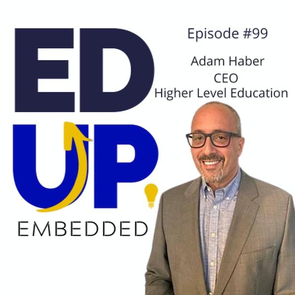 99: BONUS: EdUp Embedded: Adam Haber, CEO, Higher Level Education Image