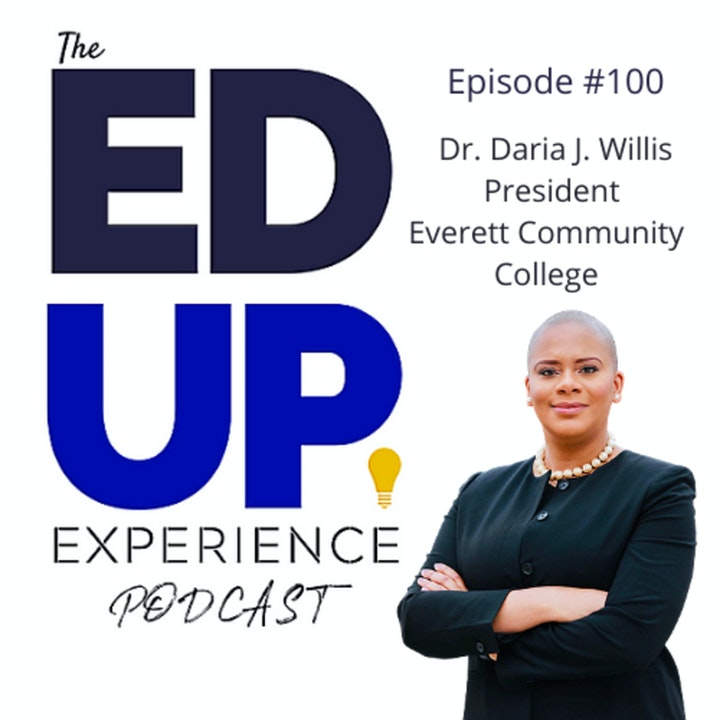 100: Keeping it 100 in Higher Education - with Dr. Daria J. Willis, President, Everett Community College