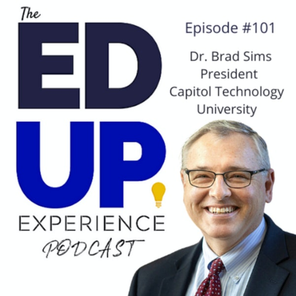 101: The Value of STEM Programs in Higher Education - with Dr. Brad Sims, President, Capitol Technology University
