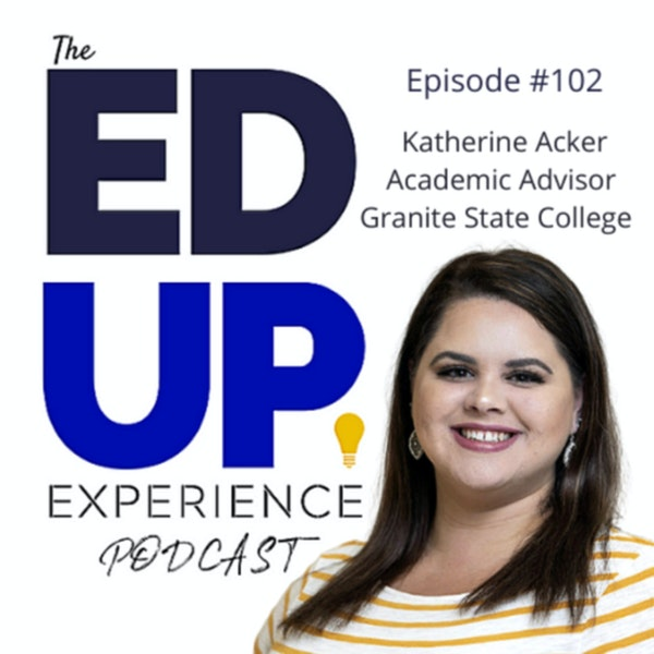 102: The Hard & Important Work of Academic Advising - with Katherine Acker, Academic Advisor, Granite State College Image