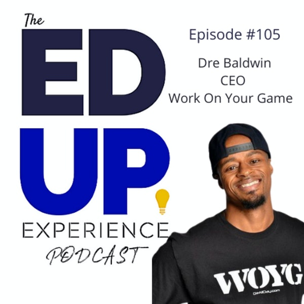 """105: A Higher Education Story, or Statistic - with Dre """"DreAllDay"""" Baldwin, Founder/CEO, Work On Your Game"""