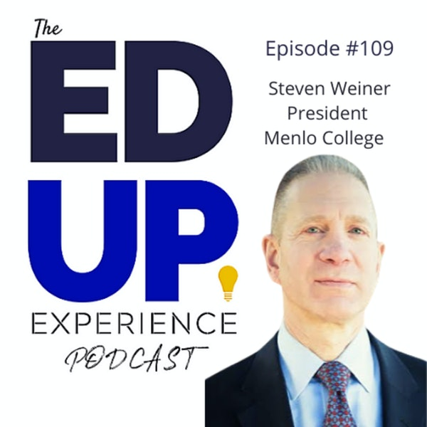 109: The Value of Residential Higher Education - with Steven Weiner, President, Menlo College