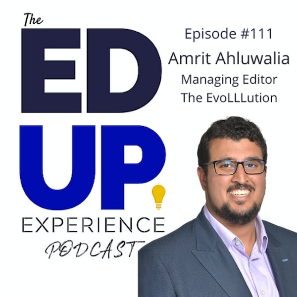 111: Higher Education's Future is the 60-Year Curriculum - with Amrit Ahluwahlia, Managing Editor, The EvoLLLution Image