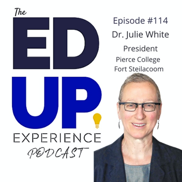 114: The Responsibility of Service in Higher Education - with Dr. Julie White, President, Pierce College Fort Steilacoom Image