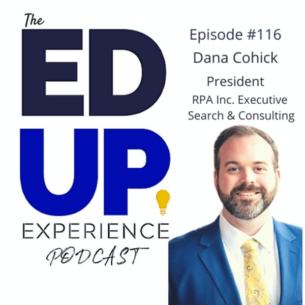 116: How to Become a University President of the Future - with Mr. Dana John Cohick, President, RPA Inc. Image