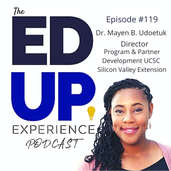 119: Professional & Continuing Ed...and DEI - with Dr. Mayen B. Udoetuk, Director, Program and Partner Development at UCSC Silicon Valley Extension Image