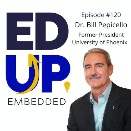 120. BONUS: EdUp Embedded - with Dr. Bill Pepicello, Former President, University of Phoenix Image