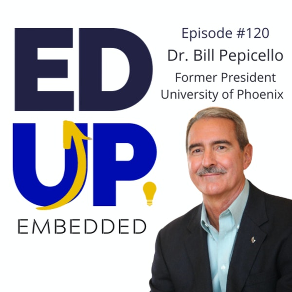 120. BONUS: EdUp Embedded - with Dr. Bill Pepicello, Former President, University of Phoenix Image