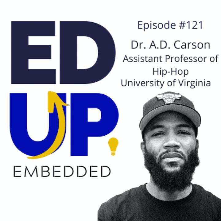 121: BONUS: EdUp Embedded: Dr. A.D. Carson, Assistant Professor of Hip-Hop, University of Virginia