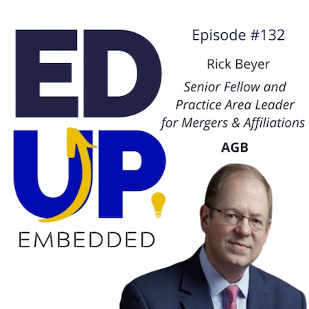 132: BONUS EdUp Embedded - with Rick Beyer, Senior Fellow and Practice Area Leader for Mergers & Affiliations, AGB Image