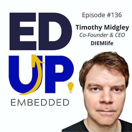 136: BONUS EdUp Embedded: Timothy Midgley, Co-Founder & CEO, DIEMlife Image