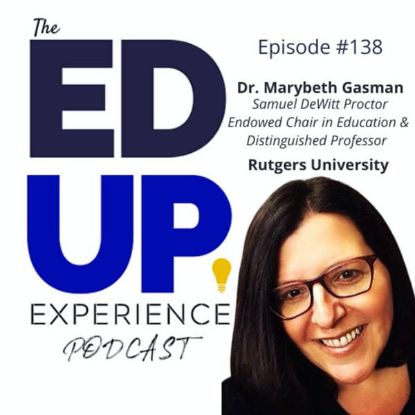 138: Taking Action for Social Justice - with Dr. Marybeth Gasman, Samuel DeWitt Proctor Endowed Chair in Education & Distinguished Professor, Rutgers University