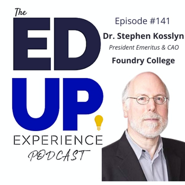 141: Future-Proofed Education - with Dr. Stephen Kosslyn, President Emeritus, & CAO, Foundry College Image