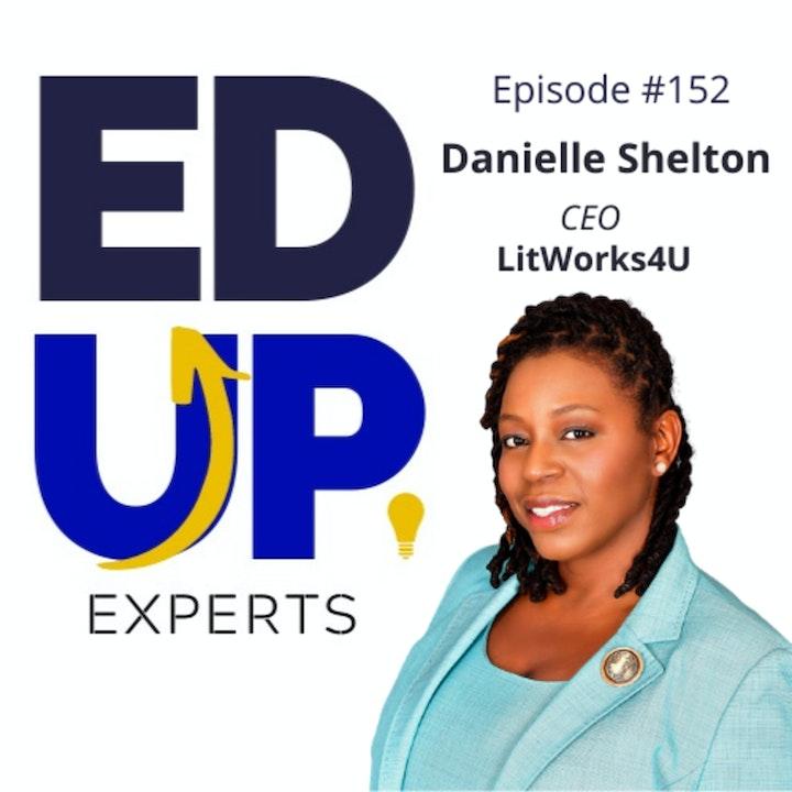 152: BONUS: EdUp Experts: Danielle Shelton, Founder, LitWorks4u - Spice It Up!