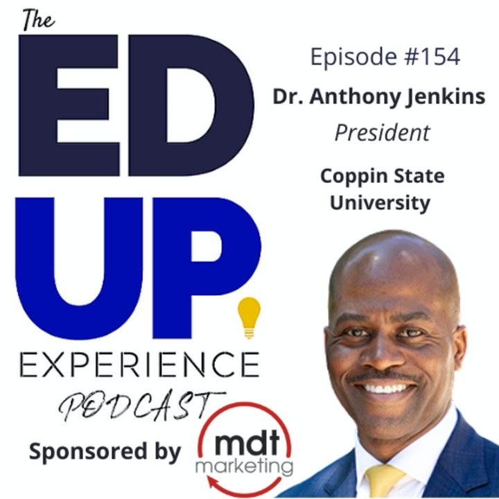 """154: """"Challenge & Support"""" Learning - with Dr. Anthony Jenkins, President, Coppin State University"""