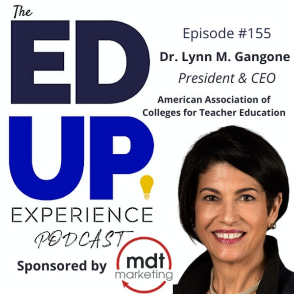 155: Teachers Speak, Is Anyone Listening? - with Dr. Lynn M. Gangone, President & CEO, American Association of Colleges for Teacher Education (AACTE) Image