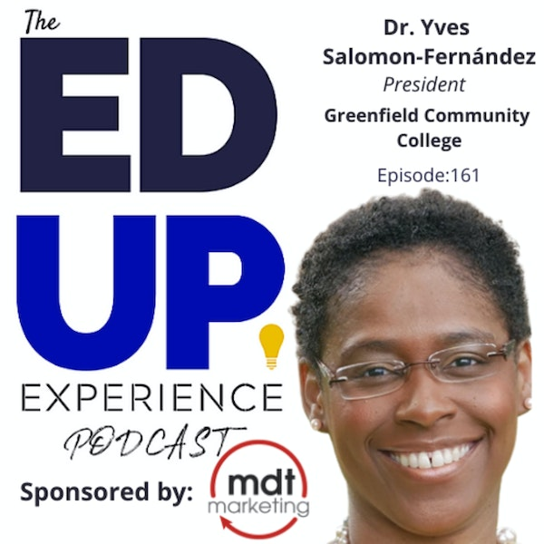 161: Owning the Challenges of Higher Ed - with Dr. Yves Salomon-Fernández, President, Greenfield Community College Image
