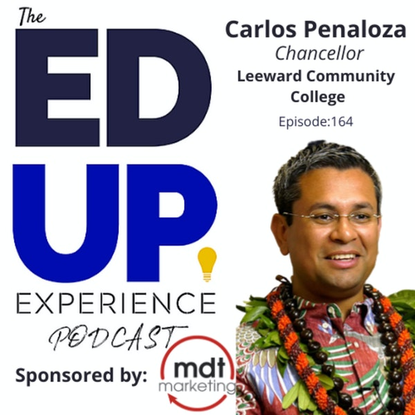 164: Clarity of Mission - with Carlos Penaloza, Chancellor at Leeward Community College Image