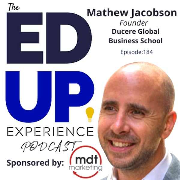 184: An Open Marketplace Inspires Choice - with Mathew Jacobson, Founder, Ducere Global Business School Image