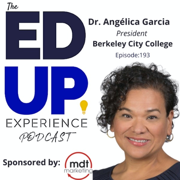 193: A Degree Unlocks Doors That Don't Exist Yet - with Dr. Angélica Garcia, President, Berkeley City College Image