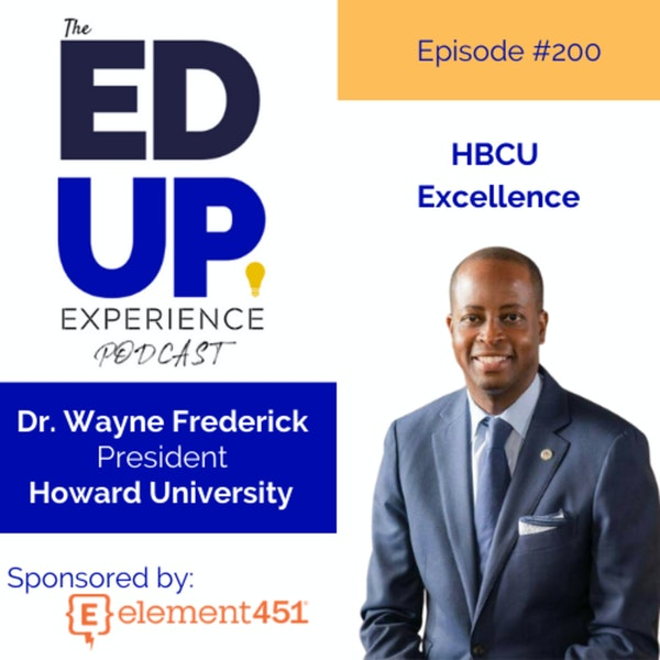 200: It's About HBCU Excellence - with Dr. Wayne Frederick, President, Howard University Image