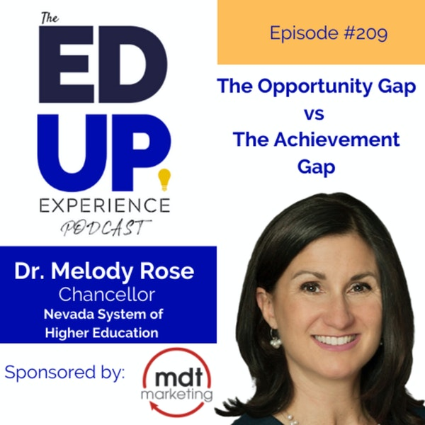 209: The Opportunity Gap vs The Achievement Gap - with Dr. Melody Rose, Chancellor, Nevada System of Higher Education Image