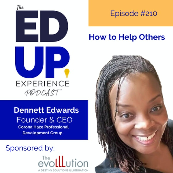 210: How to Help Others - with Dennett Edwards, Founder & CEO, Corona Haze Professional Development Group Image