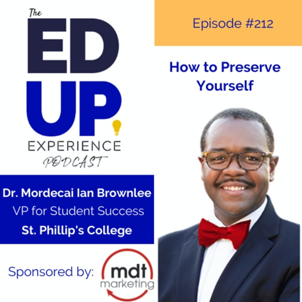 212: How to Preserve Yourself - with Dr. Mordecai Ian Brownlee, VP for Student Success, St. Phillip's College & Next President of Community College of Aurora Image