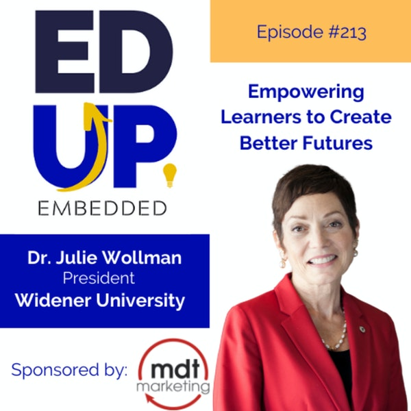 213: Empowering Learners to Create Better Futures - with Dr. Julie Wollman, President, Widener University Image