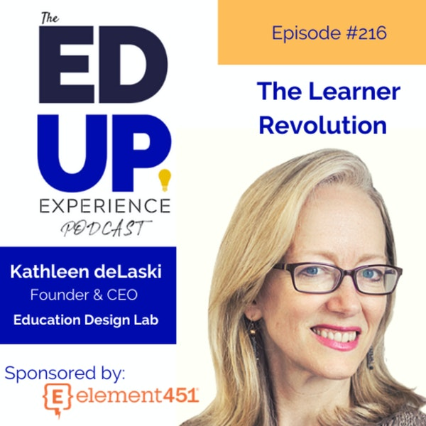216: The Learner Revolution - with Kathleen deLaski, Founder & CEO, Education Design Lab Image