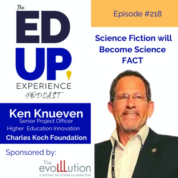 218: Science Fiction will Become Science FACT - with Ken Knueven, Senior Project Officer, Higher Education Innovation, Charles Koch Foundation Image