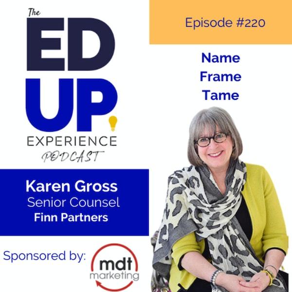 220: Name, Frame, and Tame - with Karen Gross, Senior Counsel, Finn Partners Image
